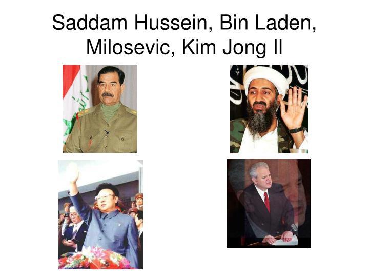 Saddam Hussein, Bin Laden, Milosevic, Kim Jong Il
