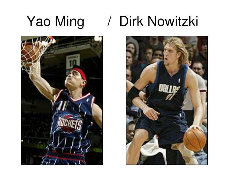 Yao Ming      /  Dirk Nowitzki