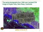 the aerial photographs from 1946 over landsat etm image of angkor area siem reap cambodia