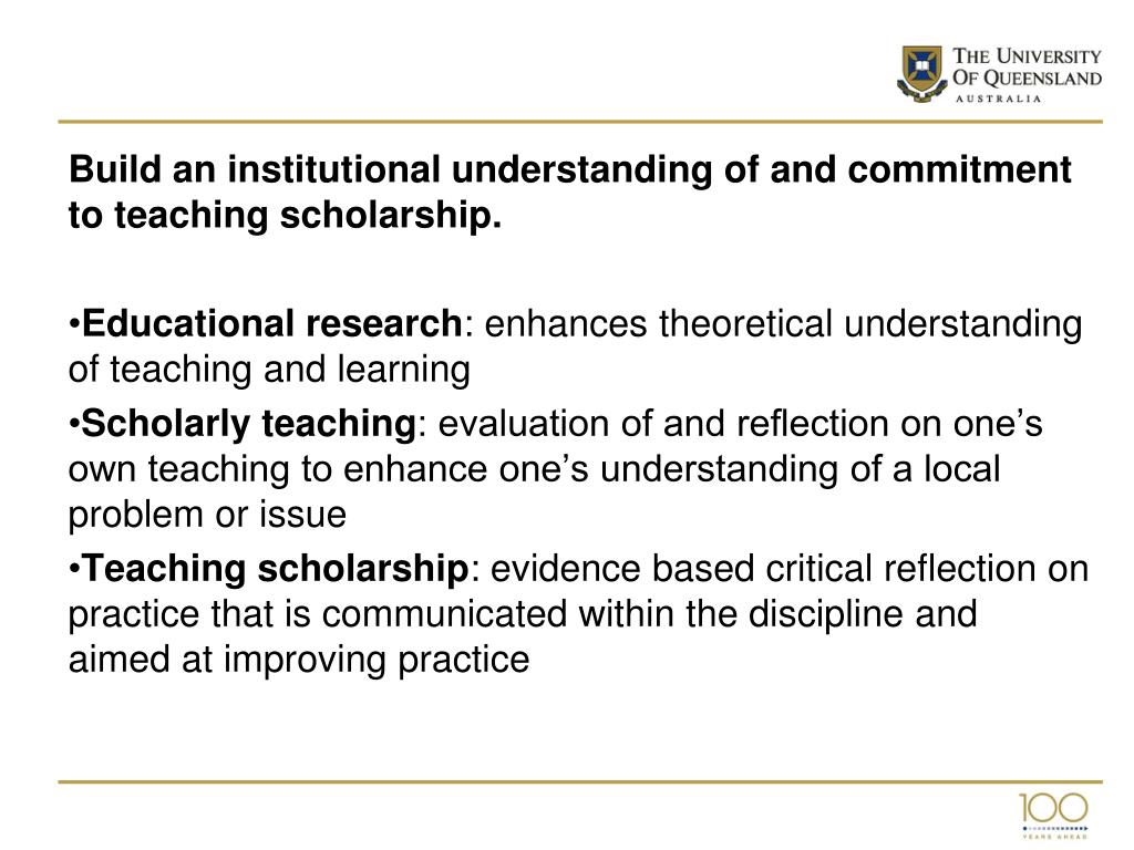 Build an institutional understanding of and commitment to teaching scholarship.