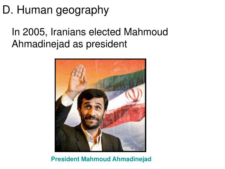 In 2005, Iranians elected Mahmoud Ahmadinejad as president