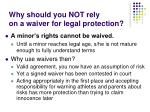 why should you not rely on a waiver for legal protection