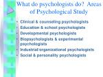 what do psychologists do areas of psychological study