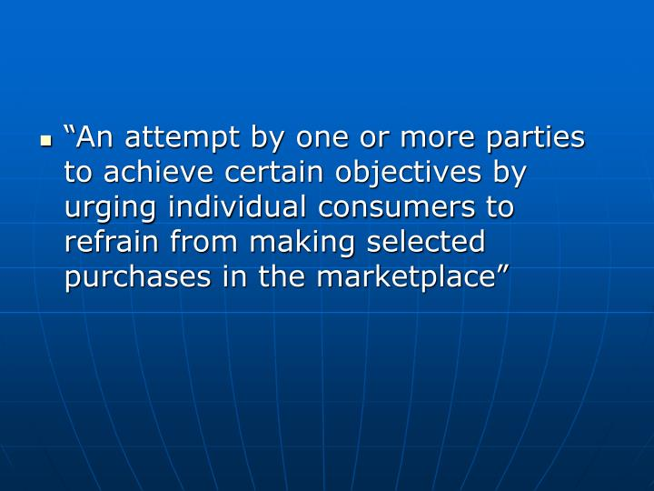"""An attempt by one or more parties to achieve certain objectives by urging individual consumers to..."