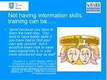 not having information skills training can be