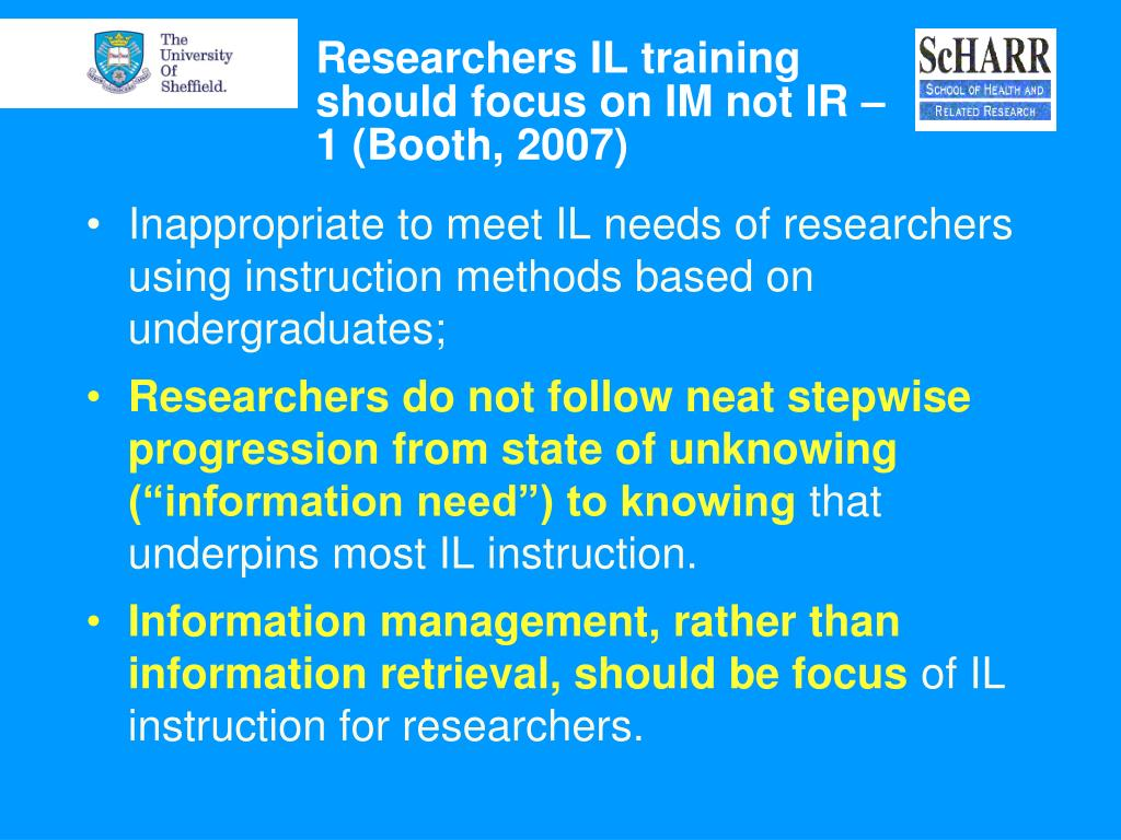 Researchers IL training should focus on IM not IR – 1 (Booth, 2007)