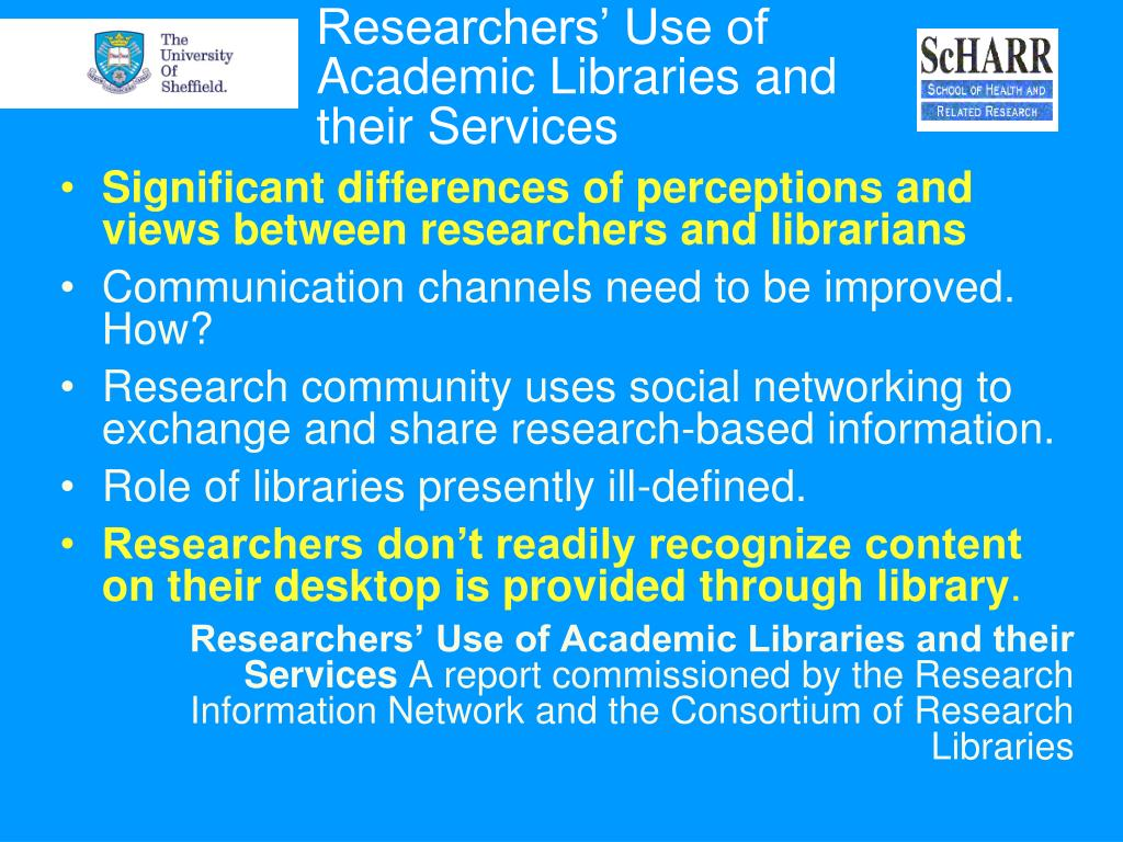 Researchers' Use of Academic Libraries and their Services