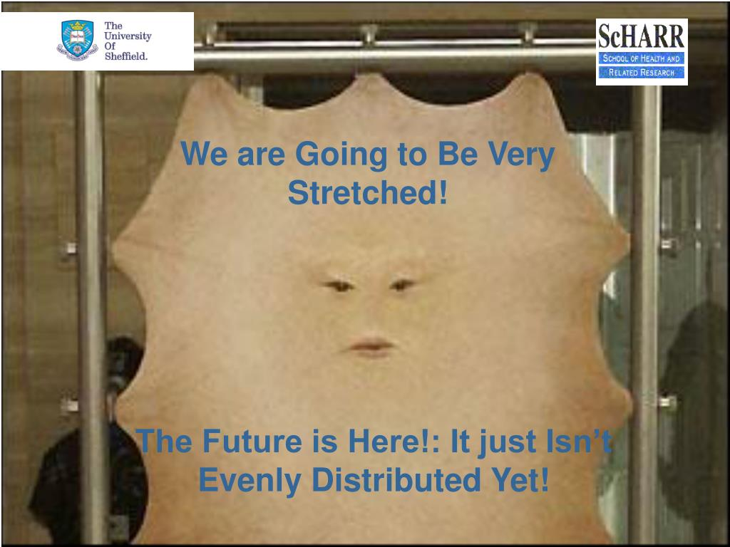 We are Going to Be Very Stretched!