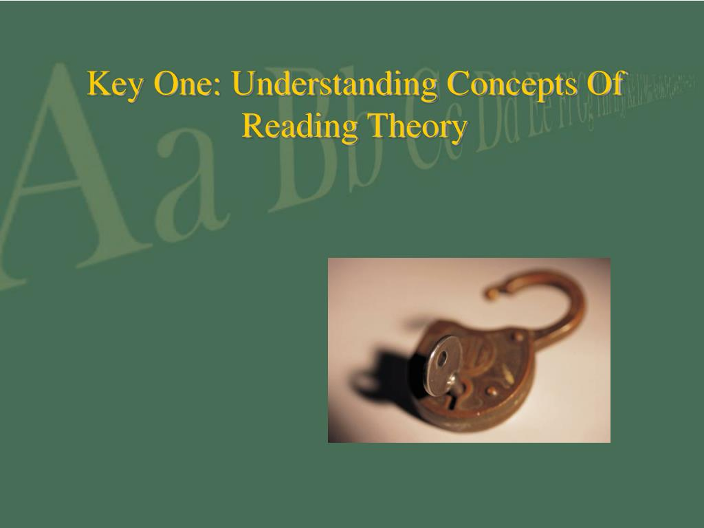 Key One: Understanding Concepts Of Reading Theory