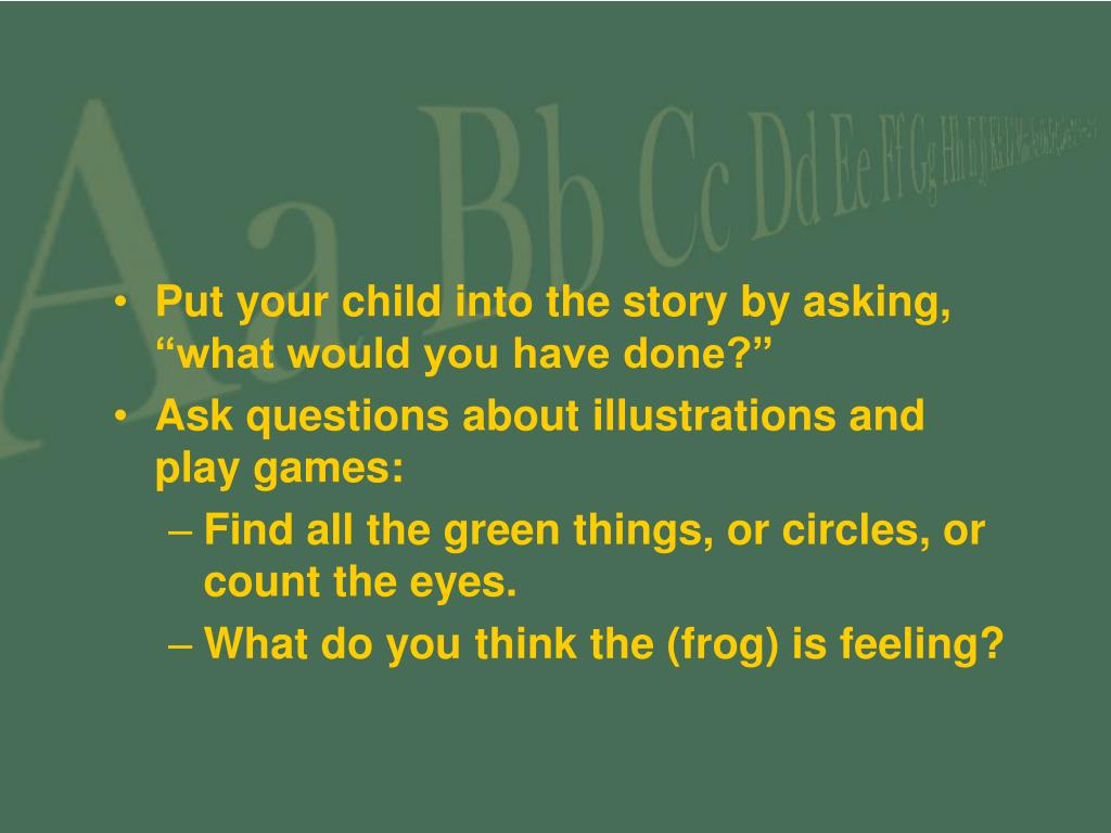 "Put your child into the story by asking, ""what would you have done?"""