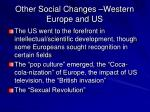 other social changes western europe and us