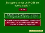 es seguro tomar un ipde5 en forma diaria