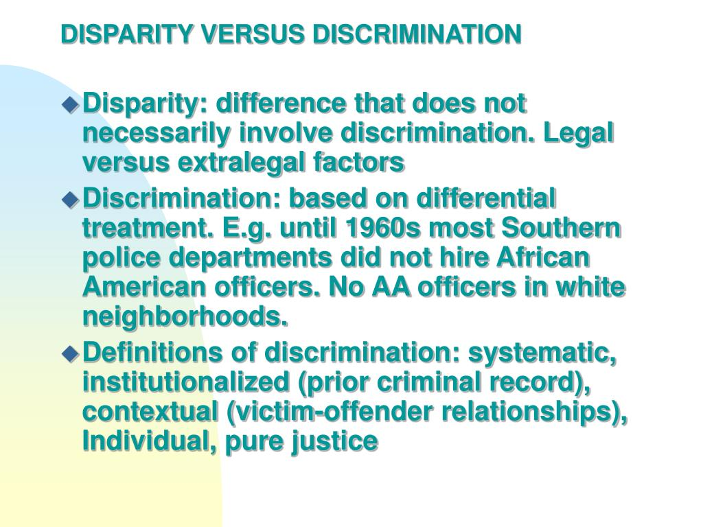 disparity vs discrimination in the justice Disparity and discrimination when we refer to disparity vs discrimination they are similar, both meaning lack of similarity and or inequality even though, in the criminal justice sytsem these words have diffenet meanings these two terms have been evaluated within the criminal justice system, the.