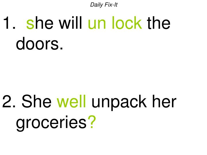 Daily fix it 1 s he will un lock the doors 2 she well unpack her groceries