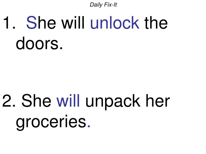 Daily fix it 1 s he will unlock the doors 2 she will unpack her groceries