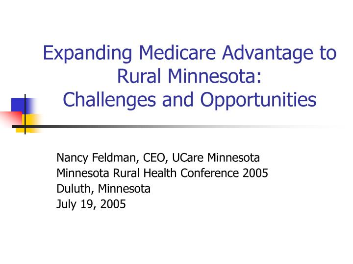 Expanding medicare advantage to rural minnesota challenges and opportunities l.jpg