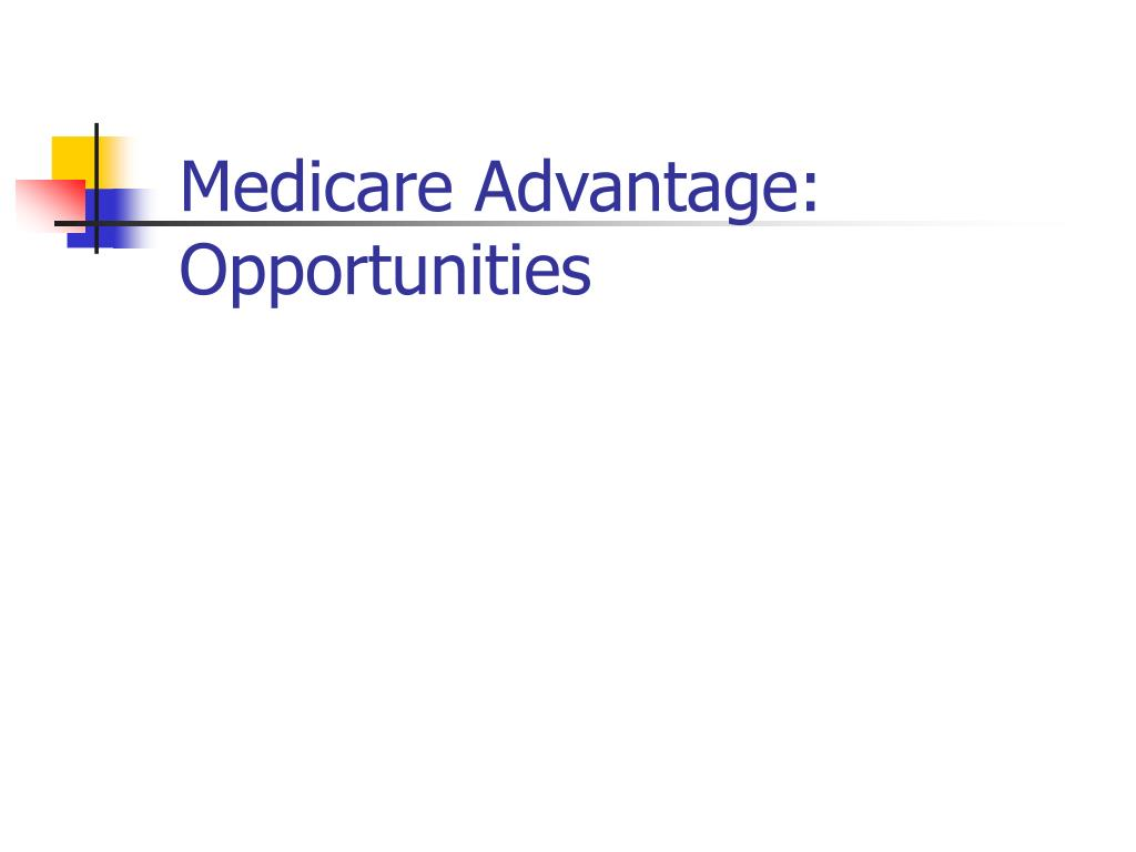 Medicare Advantage: Opportunities