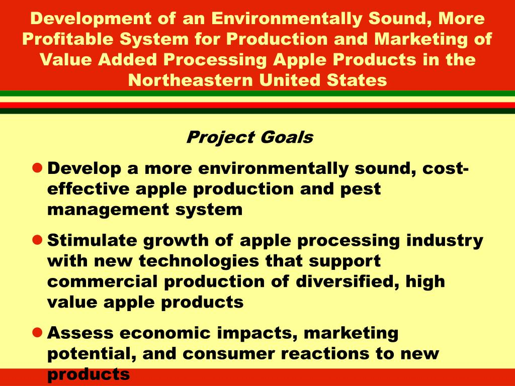 Development of an Environmentally Sound, More Profitable System for Production and Marketing of Value Added Processing Apple Products in the Northeastern United States