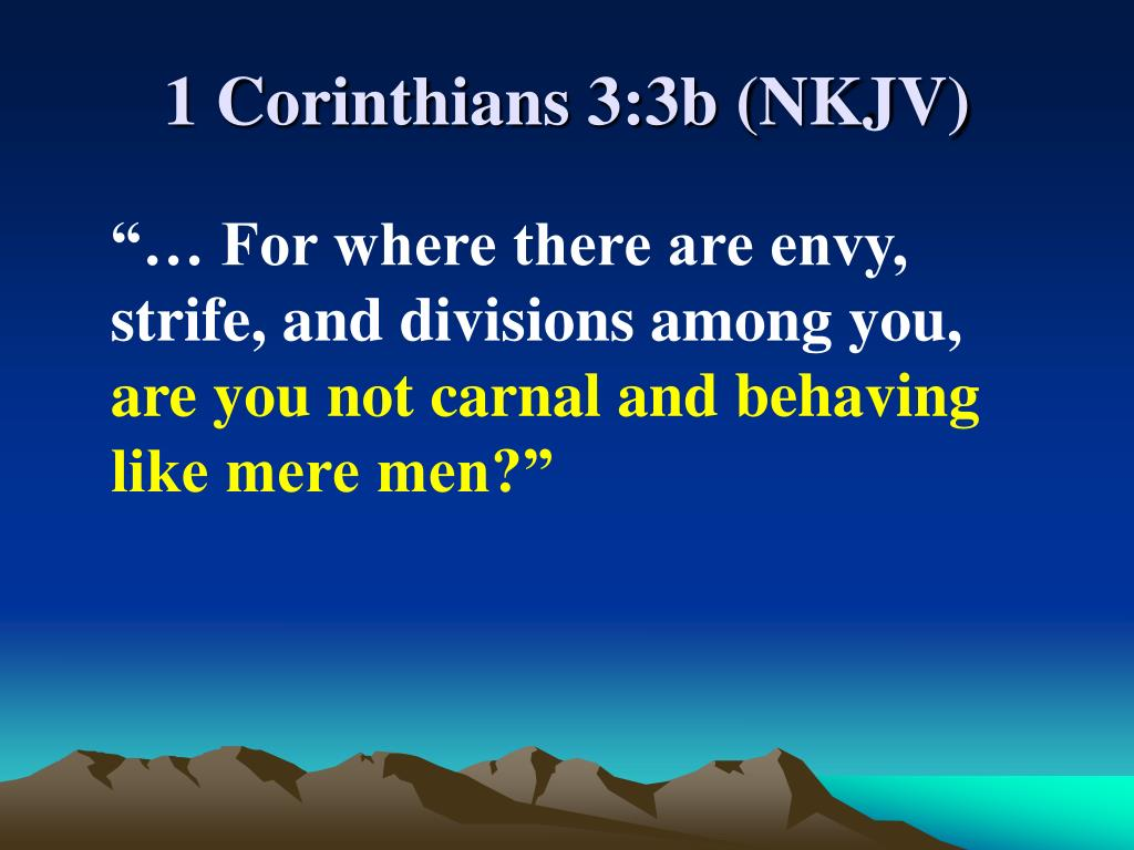 1 Corinthians 3:3b (NKJV)