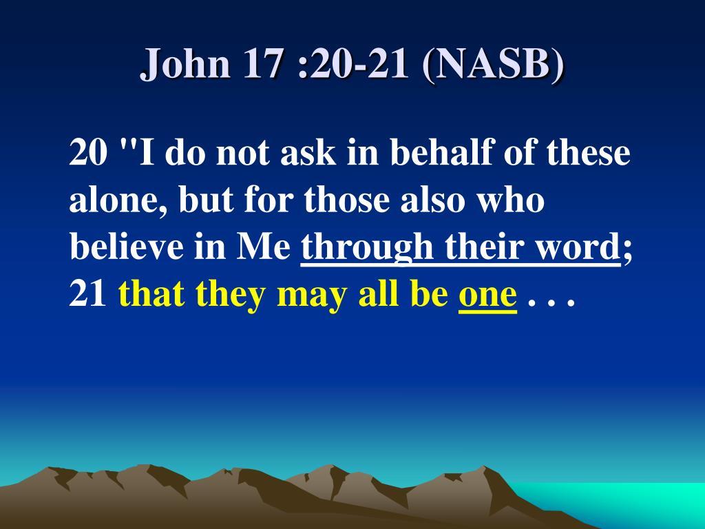 John 17 :20-21 (NASB)