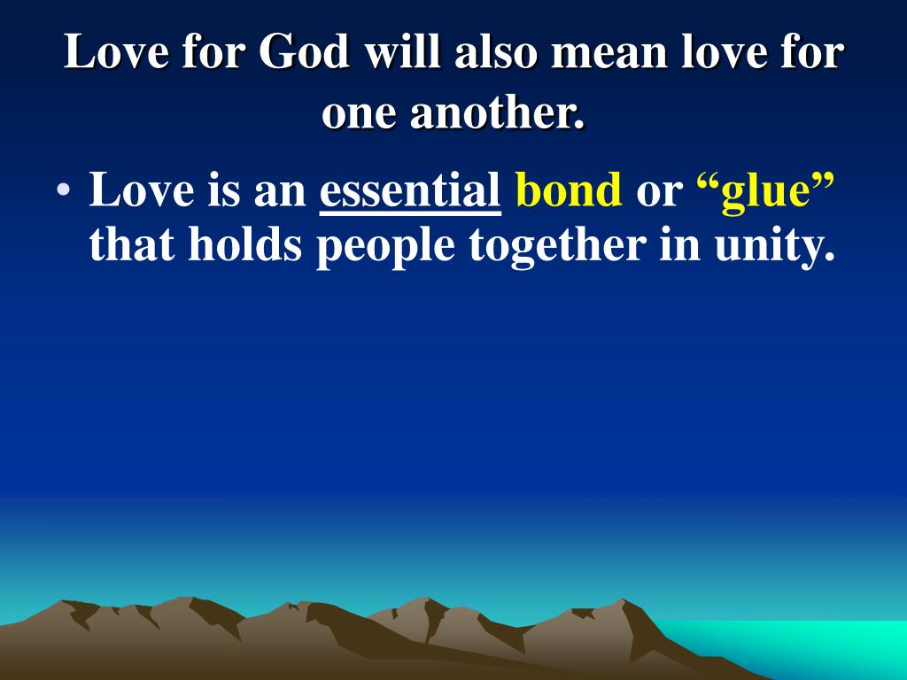 Love for God will also mean love for one another.