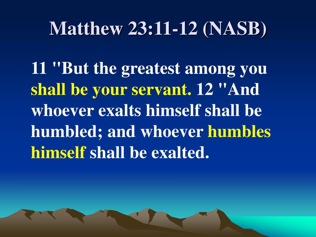 Matthew 23:11-12 (NASB)