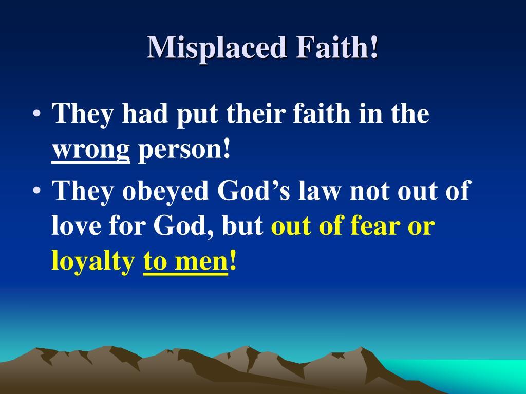 Misplaced Faith!
