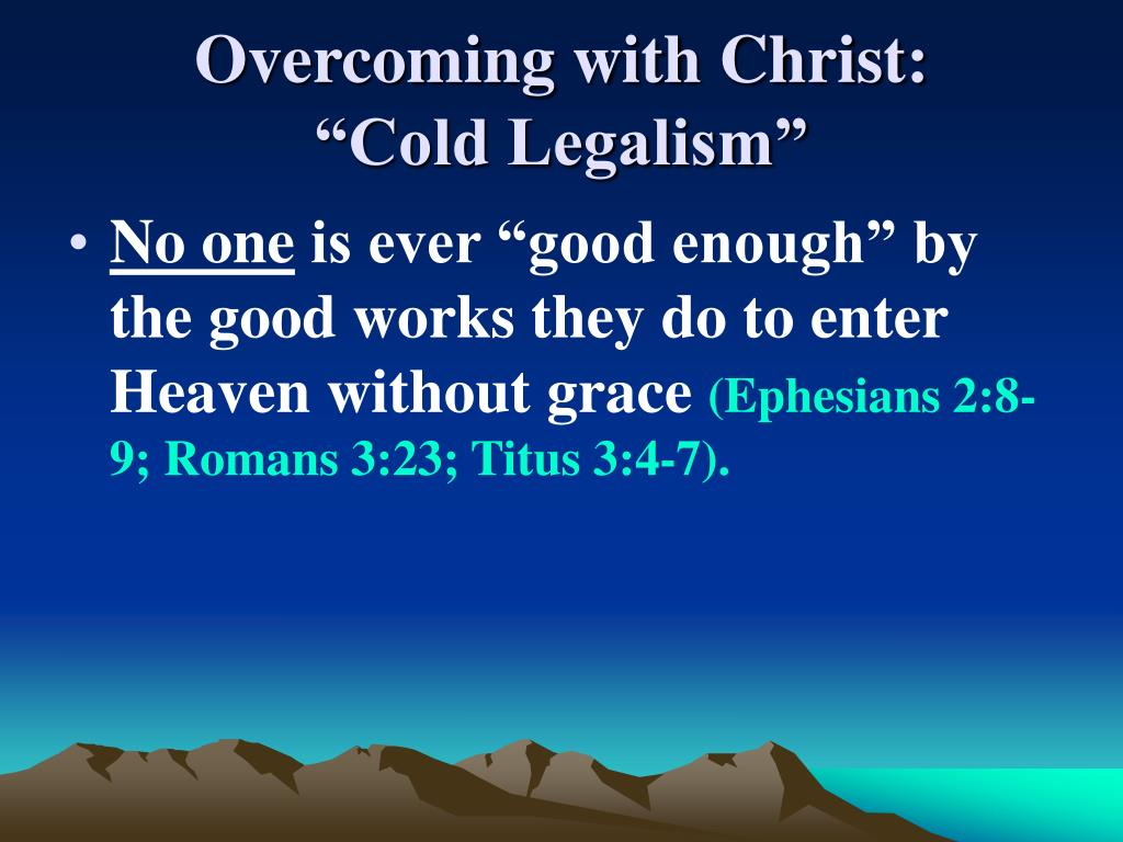 "Overcoming with Christ:                        ""Cold Legalism"""