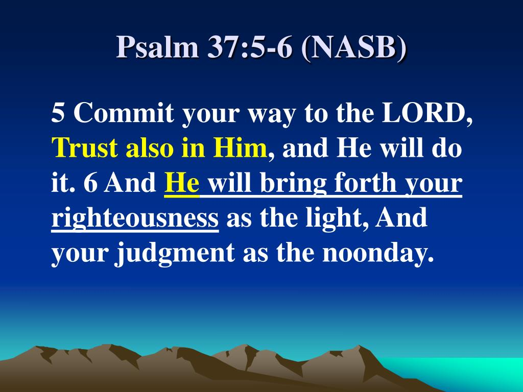 Psalm 37:5-6 (NASB)