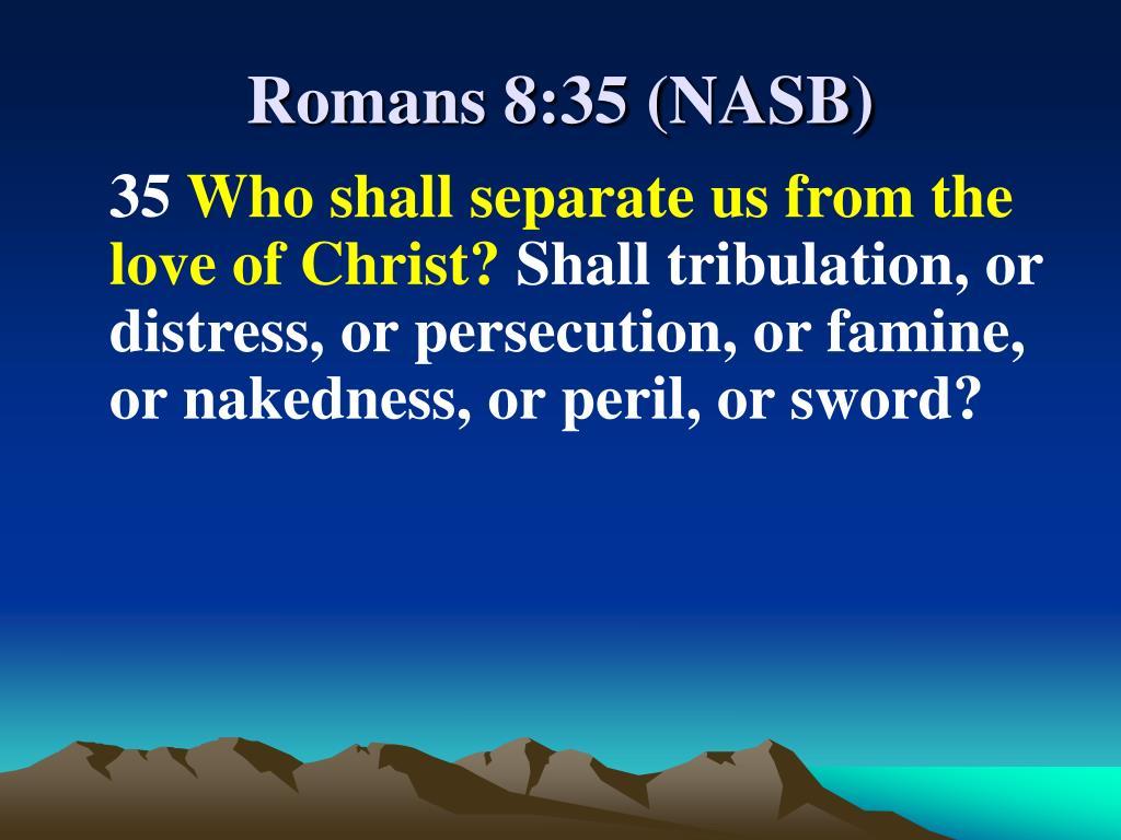 Romans 8:35 (NASB)