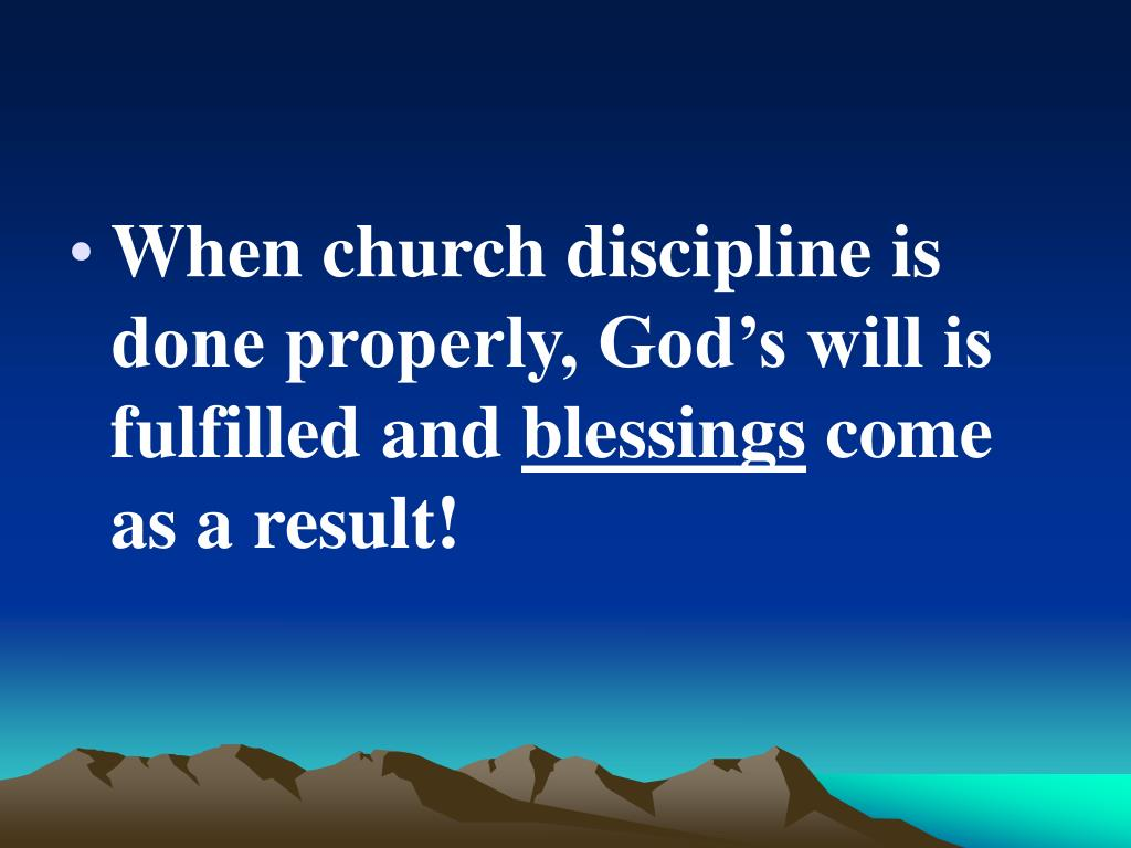 When church discipline is done properly, God's will is fulfilled and