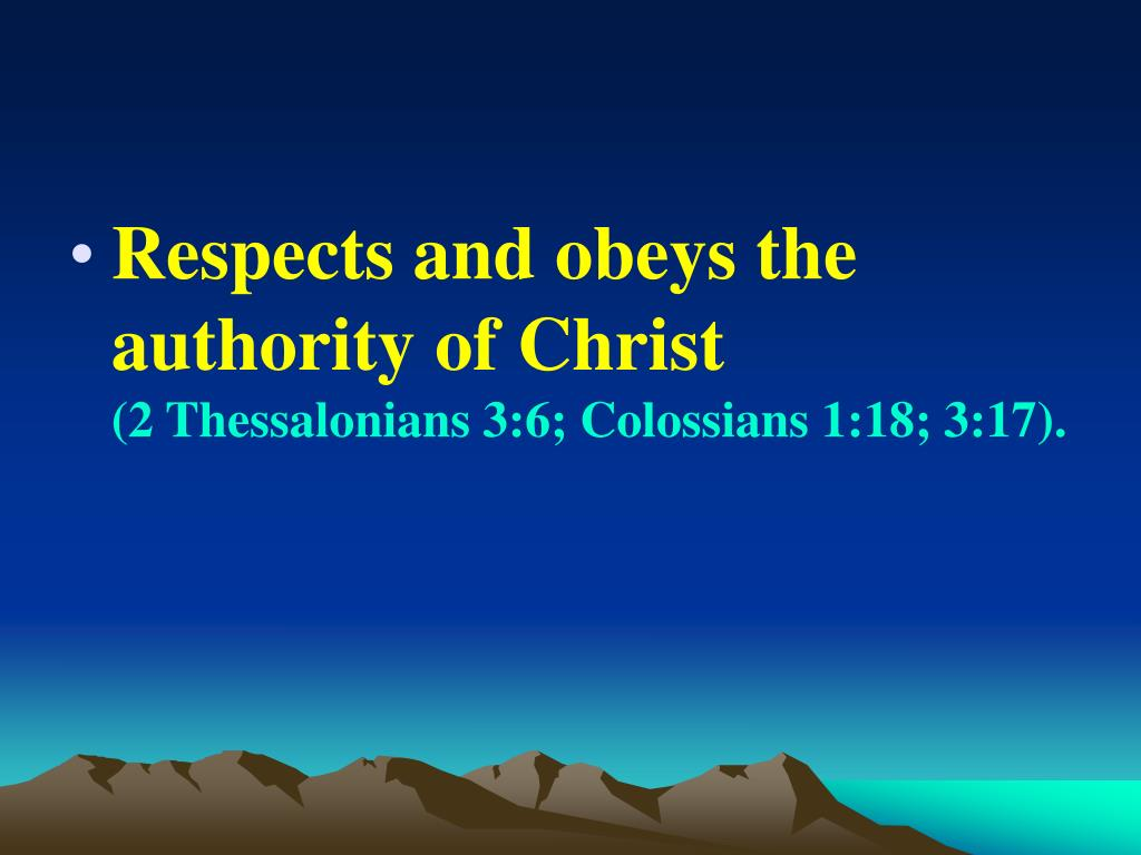 Respects and obeys the authority of Christ