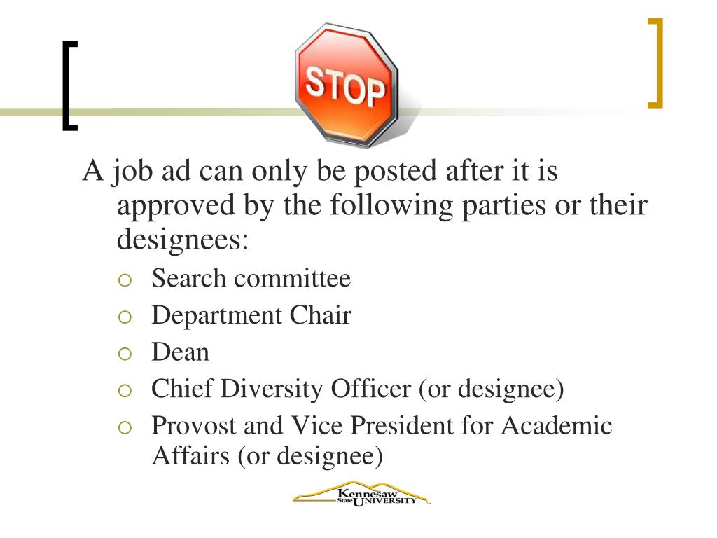 A job ad can only be posted after it is approved by the following parties or their designees: