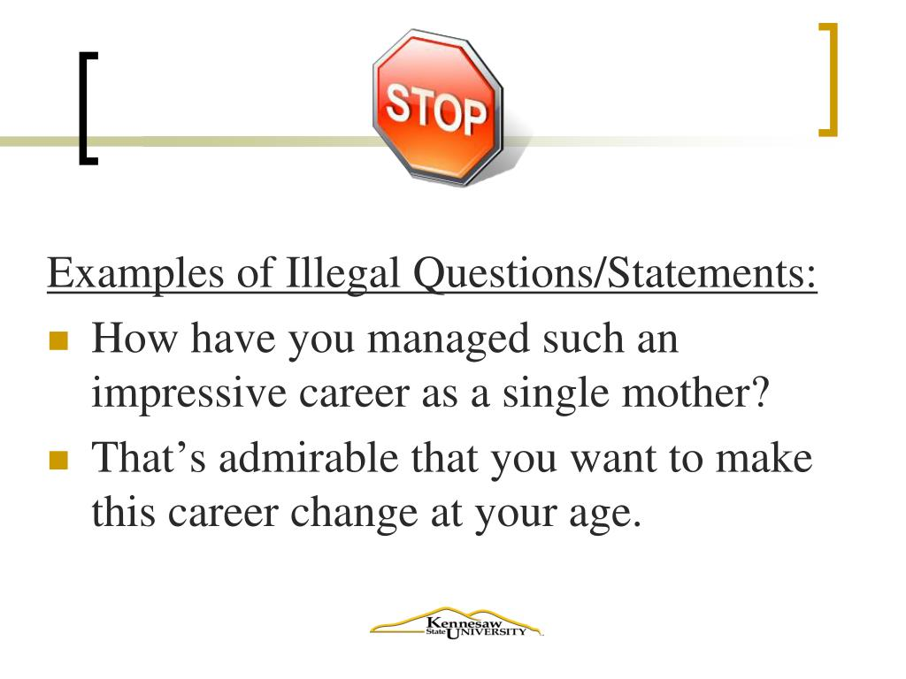 Examples of Illegal Questions/Statements: