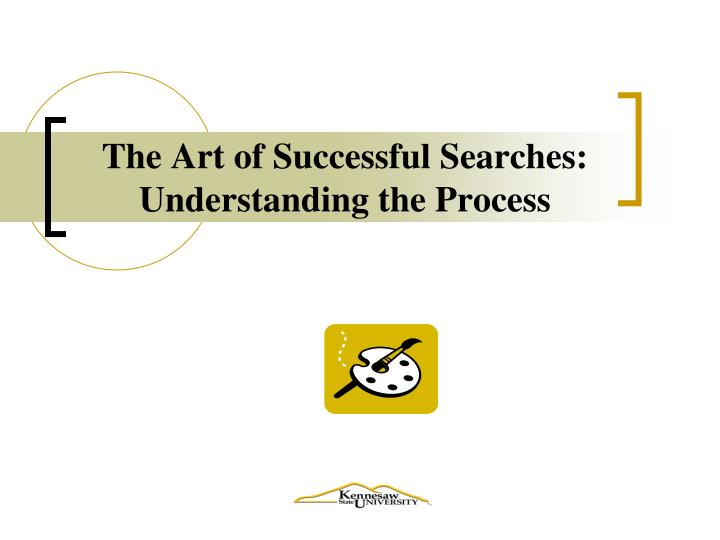 The art of successful searches understanding the process