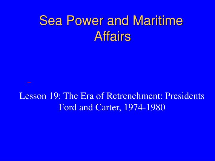 Sea power and maritime affairs l.jpg