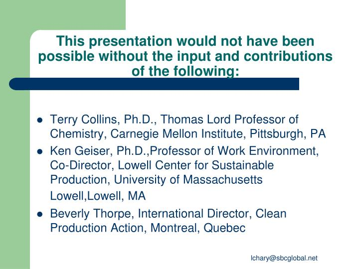 This presentation would not have been possible without the input and contributions of the following: