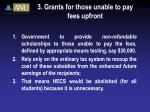 3 grants for those unable to pay fees upfront