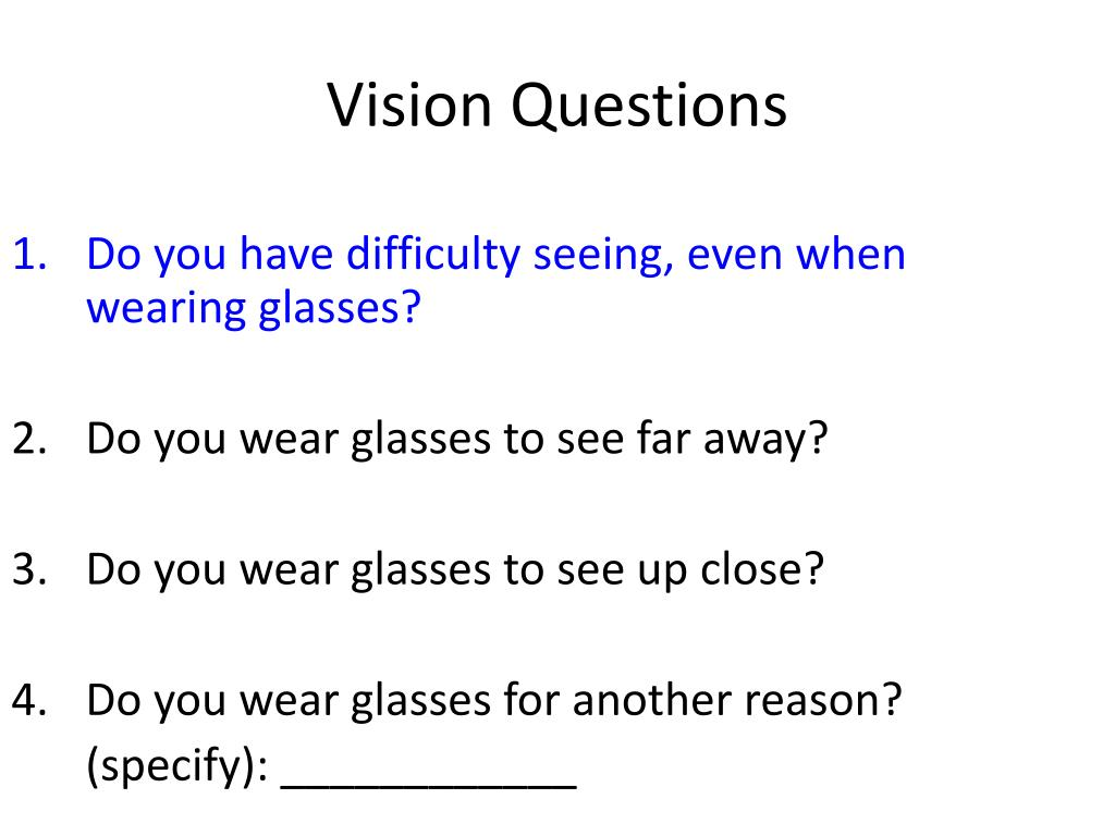 Do you have difficulty seeing, even when wearing glasses?