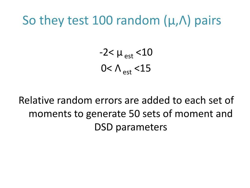 So they test 100 random (