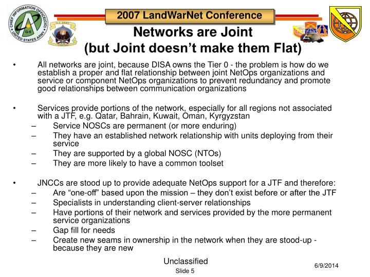 All networks are joint, because DISA owns the Tier 0 - the problem is how do we establish a proper and flat relationship between joint NetOps organizations and service or component NetOps organizations to prevent redundancy and promote good relationships between communication organizations