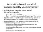 acquisition based model of compositionality vs idiosyncrasy