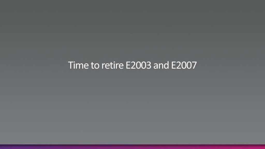 Time to retire E2003 and E2007