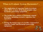 when to evaluate system harmonics 1