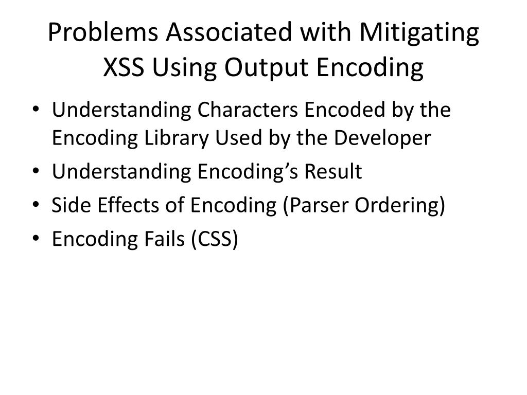 Problems Associated with Mitigating XSS Using Output Encoding