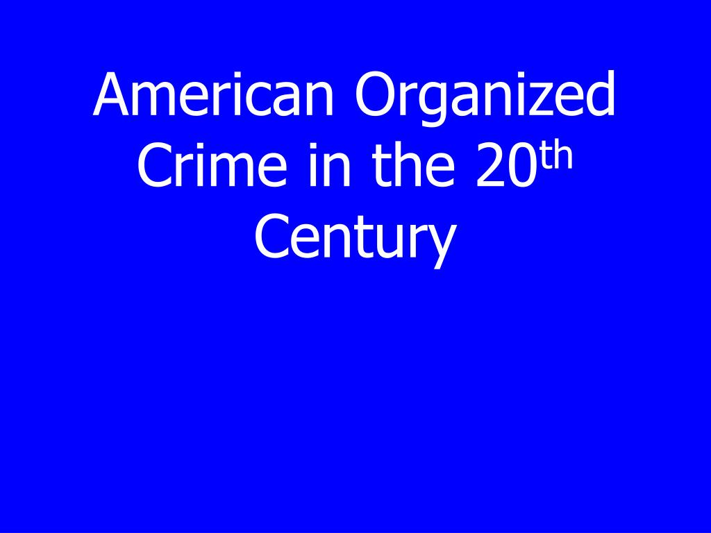 american organized crime in the 20 th century