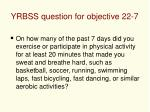 yrbss question for objective 22 7