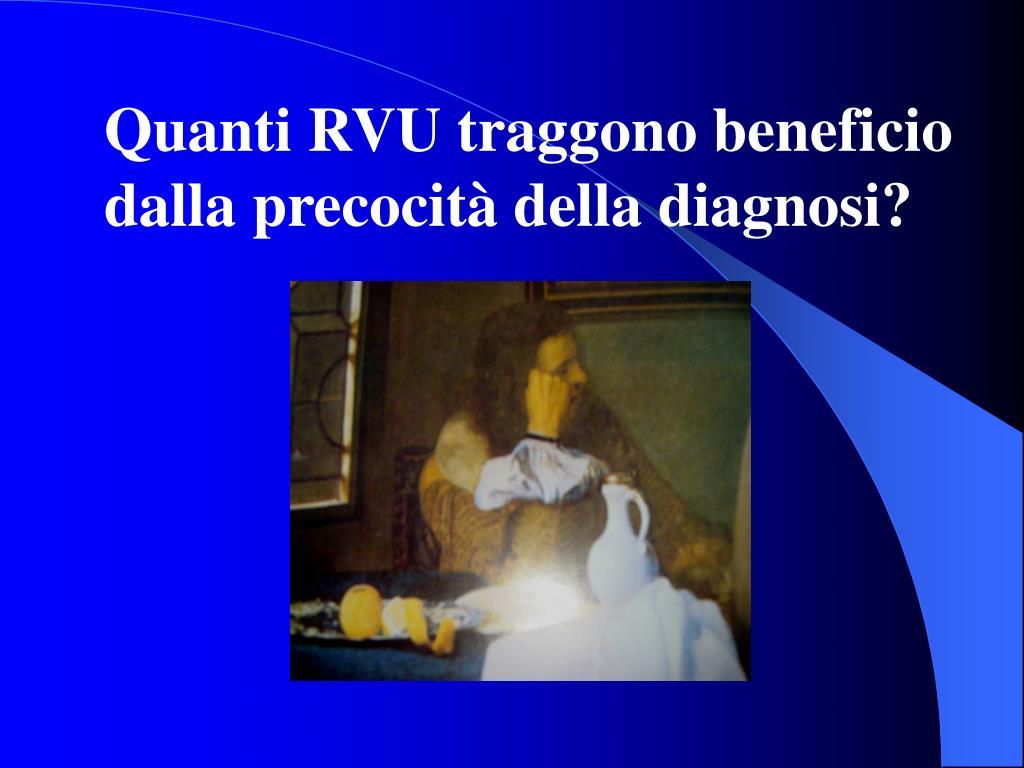 Quanti RVU traggono beneficio dalla precocit della diagnosi?