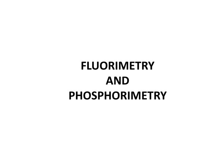 Fluorimetry and phosphorimetry