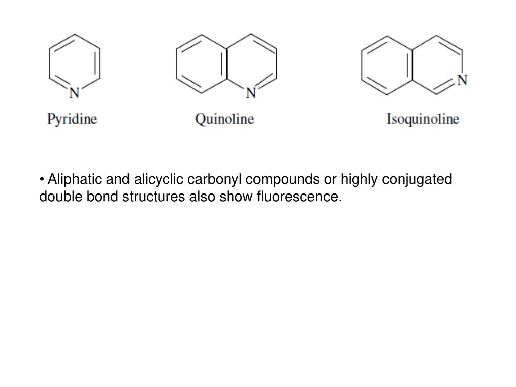 Aliphatic and alicyclic carbonyl compounds or highly conjugated double bond structures also show fluorescence.